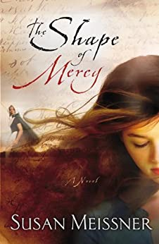 The Shape of Mercy: A Novel by [Meissner, Susan]