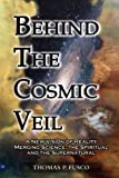img - for Behind The Cosmic Veil: A New Vision of Reality Merging Science, the Spiritual and the Supernatural book / textbook / text book
