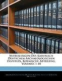 Mitteilungen Des Kaiserlich Deutschen Archaeologischen Instituts, Roemische Abteilung, Volumes 1-10, , 1141465019