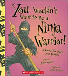 You Wouldnt Want to Be a Ninja Warrior!: A Secret Job ...
