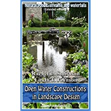 Open Water Constructions in Landscape Design (Extended edition): Decor in the your garden