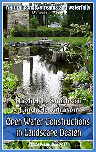 Open Water Constructions in Landscape Design (Extended edition): Decor in the your garden by [Johnson, Linda T., Smithson, Rachel L.]