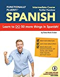 Functionally Fluent! Intermediate Spanish Course, including full-color Spanish coursebook and audio downloads: Learn to DO things in Spanish, fast and ... Coursebooks & Spanish Audio) (Volume 2)