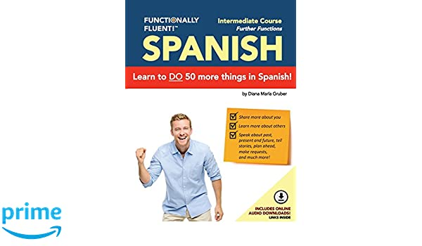 Functionally Fluent! Intermediate Spanish Course, including