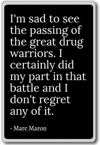 I'm sad to see the passing of the great drug war... - Marc Maron - quotes fridge magnet, Black