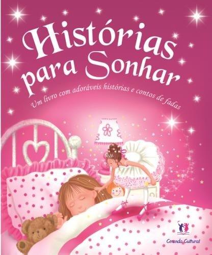 Histórias Para Sonhar: um Livro com Adoráveis Histórias e Contos de Fadas