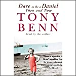 Dare to Be a Daniel: Then and Now | Tony Benn