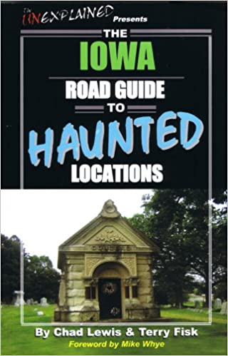 The Iowa Road Guide to Haunted Locations (Unexplained Presents...) Paperback – January 1, 2007