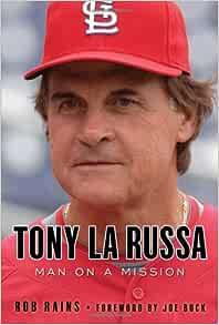 Tony La Russa Man On A Mission Rains Rob Buck Joe 9781600781698 Amazon Com Books