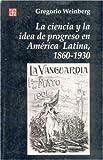 La Ciencia y la Idea de Progreso en América Latina, 1860-1930, Weinberg, Gregorio, 9505572565