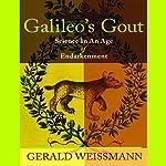 Galileo's Gout: Science in an Age of Endarkenment | Gerald Weissmann