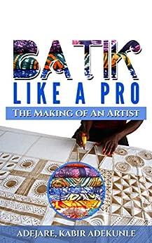 Batik Like a Pro: The Making of an Artist by [ADEJARE, Kabir A.]