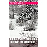 Hiking: 25 Essential Tips for Hiking through the Mountains