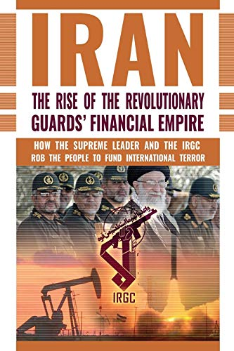IRAN: The Rise of the Revolutionary Guards' Financial Empire: How the Supreme Leader and the IRGC Rob the People to Fund International Terror (English Edition) por [U.S. Representative Office, NCRI-]