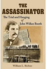 The Assassinator: The Trial and Hanging of John Wilkes Booth