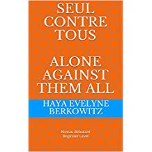 Seul contre tous  Alone Against Them All:  Niveau débutant Beginner Level  (HISTOIRS BILINGUES – BILINGUAL STORIES t. 5) (French Edition)