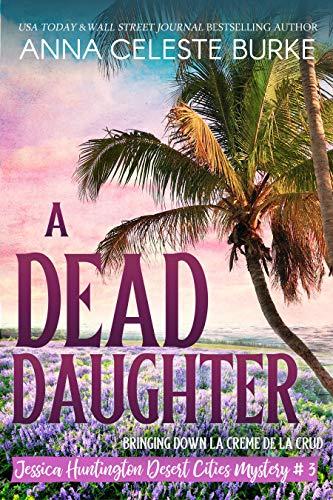 Anna Celeste Burke: A Dead Daughter (Jessica Huntington Desert Cities Mystery Book 3)