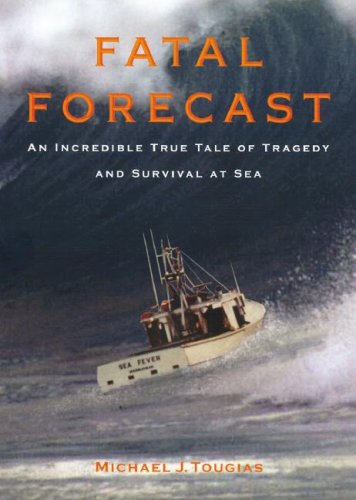 Fatal Forecast: An Incredible True Story of Tragedy and Survival at Sea