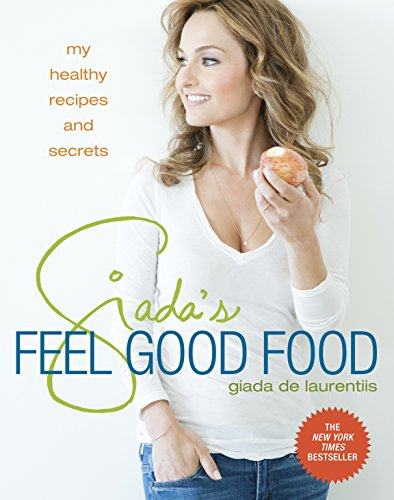 Giada's Feel Good Food: My Healthy Recipes and Secrets by Giada De Laurentiis