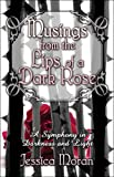 Musings from the Lips of a Dark Rose, Jessica Moran, 1605632996
