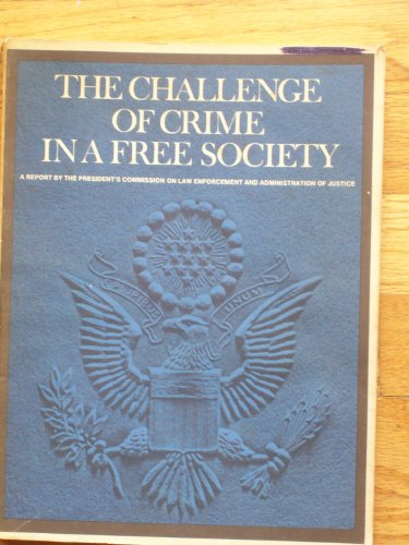 The Challenge of Crime in a Free Society: A Report by the President's Commission