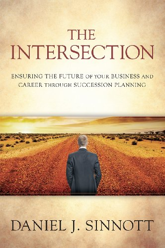The Intersection- Ensuring the Future of Your Business and Career Through Succession Planning