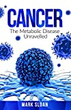 Cancer: The Metabolic Disease Unravelled