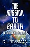 The Mission to Earth, C. L. Rossman, 1615461167