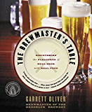 The Brewmaster's Table: Discovering the Pleasures of Real Beer with Real Food