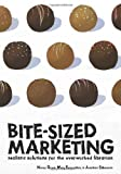 Bite-Sized Marketing: Realistic Solutions for the Overworked Librarian