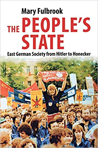 The People's State: East German Society from Hitler to Honecker, Mary Fulbrook