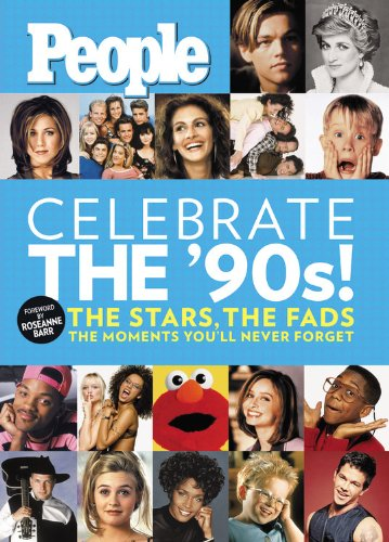 People: Celebrate the 90's!: The Stars, the Fads, the Moments You'll Never Forget (People Pops)
