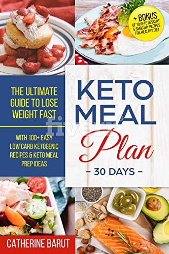Keto Meal Plan For 30 Days :The ultimate Guide To Lose Weight Fast With 100+ Easy low Carb ketogenic Recipes & Keto Meal Prep Ideas: + Bonus of 10 Keto Dessert & Smoothie Recipes For Healthy Diet by CATHERINE BARUT