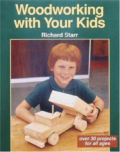 Woodworking With Your Kids Over 30 Projects For All Ages Richard Starr 9780942391619 Amazon Books