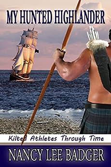 My Hunted Highlander (Kilted Athletes Through Time Book 3) by [Badger, Nancy Lee]
