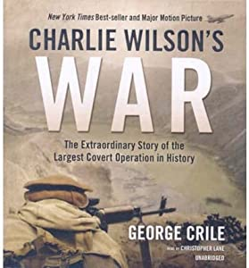 [ Charlie Wilson's War: The Extraordinary Story of the Largest Covert Operation in History ] By Crile, George ( Author ) [ 2007 ) [ Compact Disc ]