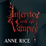Interview With The Vampire: The Vampire Chronicles, Book 1   Anne Rice