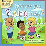 How are you Feeling Today?: Emma, Egor and Eli Learn to Sign Feelings