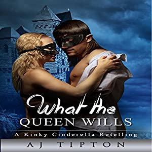 What the Queen Wills: A Genderswapped Cinderella Retelling Audiobook
