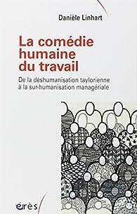 La comédie humaine du travail : De la déshumanisation taylorienne à la sur-humanisation managériale par Danièle Linhart