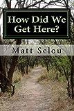 How Did We Get Here?, Matt Selou, 1492952931