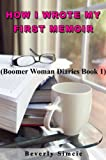img - for HOW I WROTE MY FIRST MEMOIR: Boomer Woman Diaries, Book One book / textbook / text book