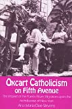 img - for Oxcart Catholicism on Fifth Avenue the Impact of the Puerto Rican Migration upon the Archdiocese of New York (Notre Dame Studies in American Catholicism) book / textbook / text book