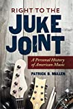 img - for Right to the Juke Joint: A Personal History of American Music (Music in American Life) book / textbook / text book