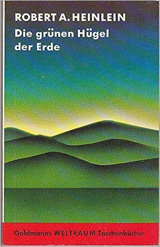 Robert A. Heinlein - Die grünen Hügel der Erde. SF-Erzählungen