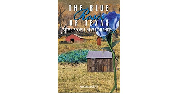 The blue roses of texas some people never change ebook the blue roses of texas some people never change ebook makayla durfey amazon kindle store fandeluxe Document