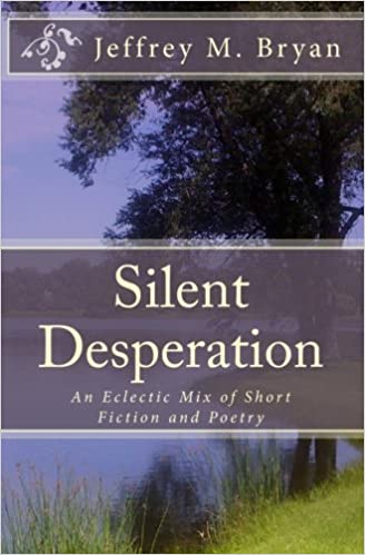 Silent Desperation: An Eclectic Mix of Short Fiction and Poetry