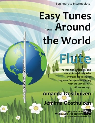 Easy Tunes from Around the World for Flute: 70 easy traditional tunes to explore for beginner flautists. Starting with just 4 notes and progressing. All in easy keys. (The Flying Flute)