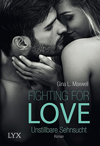 Fighting For Love Unstillbare Sehnsucht Fighting For Love Reihe Band 3 Amazon De Maxwell Gina L Link Michaela Bücher