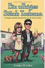 Ein ulkiges Stück Toskana: La bella figura und andere italienische Konzepte, die sich mir entziehen (German Edition) Paperback